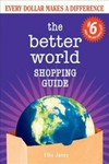 The better world shopping guide : every dollar makes a difference by Ellis Jones