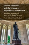 Thomas Jefferson and the Science of Republican Government : a political biography of notes on the state of Virginia by Dustin A. Gish and Daniel Klinghard