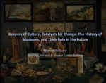 Keepers of Culture, Catalysts for Change: The History of Museums and their Role in the Future by Meredith Fluke; Kristyn Dyer; and Office of Alumni Relations, College of the Holy Cross