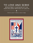 To Love and Serve:  World War II Chaplains of the New England Province of Jesuits