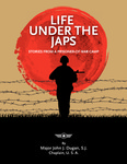 Life Under the Japs: Stories from a Prisoner-of-War Camp