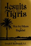 Jesuits by the Tigris: Men for Others in Baghdad by Joseph F. MacDonnell, S.J.